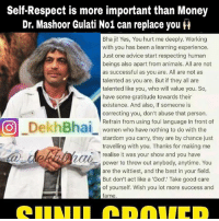 "Dekh Bhai, International, and Answers: Self Respect is more important than Money  Dr. Mashoor Gulati No1 can replace you H  Bha ji! Yes, You hurt me deeply. Working  with you has been a learning experience.  Just one advice start respecting human  beings also apart from animals. All are not  as successful as you are. All are not as  talented as you are. But if they all are  talented like you, who will value you. So,  have some gratitude towards their  existence. And also, If someone is  correcting you, don't abuse that person.  O DekhBhai  Refrain from using foul language In front of  women who have nothing to do with the  stardom you carry, they are by chance just  travelling with you. Thanks for making me  Trealise it was your show and you have  power to throw out anybody, anytime. You  are the wittiest, and the best in your field.  But don't act like a God"" Take good care  of yourself. Wish you lot more success and  fame Respect 💯❤️ Wish this never happened! We loved watching you both OnScreen so much 🙌🏻 All those people who said he can't quit the show coz he needs him coz his last show was Flop, here is the answer for you all! For some rare People, SelfRespect has more Value! . Read so many tweets today & agreed with few of them! Kisine sach hi kaha hai. ""Ijjat kamane mein saalo lag jaate hai aur gawane mein bas kuch pal"" . "" Insaan ko apni galti samajne mein kabhi kabhi bohot derr ho jaati hai"" . TrueThings . Wishing best for both of them ❤️ . Apparently rumours are that even Ali Asgar & Kapil's childhood friend Chandan are quitting the show! . What all is happening 😓😓 . Krishna & sudhesh may replace them 👍🏻 . We Fans loved you both 👍🏻 SunilGrover KapilSharma WasAwesomeDuo"