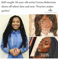Repost from @_._melanin_._ Powerful talent👑 blackpower blackwoman blackwomen blackgirlsrock blackgirlmagic melanin melaninpoppin myblackisbeautiful blackqueen unapologeticallyblack problack blackpeople africanamerican blackandproud afrocentric blackmen blackout blackart blackman blackhistory blackexcellence melaninonfleek: Self-taught 16-year-old artist Cerena Robertson  shows off talent then and now: 'Practice makes  perfect  THEYOUNGEMPIRE  2012  2016 Repost from @_._melanin_._ Powerful talent👑 blackpower blackwoman blackwomen blackgirlsrock blackgirlmagic melanin melaninpoppin myblackisbeautiful blackqueen unapologeticallyblack problack blackpeople africanamerican blackandproud afrocentric blackmen blackout blackart blackman blackhistory blackexcellence melaninonfleek