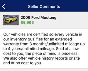Ford, Ford Mustang, and History: Seller Comments  2006 Ford Mustang  $5,995  Our vehicles are certified so every vehicle in  our inventory qualifies for an extended  warranty from 3 months/unlimited mileage up  to 4 years/unlimited mileage. Sold at a low  cost to you, the piece of mind is priceless.  We also offer vehicle history reports onsite  and at no cost to you. Piece of mind