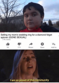 Better than YT Rewind: Selling my mom's wedding ring for a diamond fidget  spinner (GONE SEXUAL)  77K views  1K  Share  Save  Add to  I am so proud of this community Better than YT Rewind