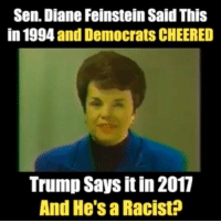 Memes, Trump, and Racist: Sen. Diane Feinstein Said This  in 1994 and Democrats CHEERED  Trump Says it in 2017  And He's a Racist? 🤣