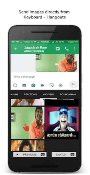 Meme Keyboard:GIF's,Memes for WhatsApp, Messenger. by The Weekend ...: Send images directly from  Keyboard - Hangouts  Jia 40 40 s  Jagadesh Ramt  Active yesterday  Write a message  PREVIous  SWITCH Meme Keyboard:GIF's,Memes for WhatsApp, Messenger. by The Weekend ...