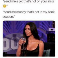 """Money, Bank, and Girl Memes: """"send me a pic that's not on your insta  """"send me money that's not in my bank  account"""""""