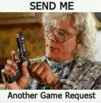 Game Request: SEND ME  Another Game Request