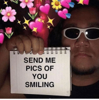 Nude, Smile, and Pics: SEND ME  PICS OF  YOU  SMILING Smile  nude