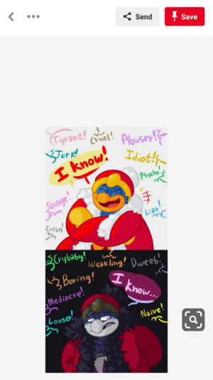 "Crazy, Mediocre, and Savage: Send  Save  Tyrant!e!  Cruel!  Terd  I know!  Abuser-IT  Idiotls  Psycho  Savage  Liar  Crazy  ZCrybaby!  Weakling! Dweeb""  3Boring!T  know...  Mediocre!  Looseh  Naive! They did it to poor ol' Dedede"