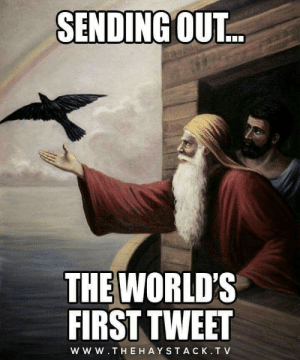 A sacrilegious dump of religion related memes.: SENDING OUT...  THE WORLD'S  FIRST TWEET  WW W.THE HAYSTACK.T V A sacrilegious dump of religion related memes.