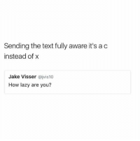 Lazy, Memes, and Text: Sending the text fully aware it's ac  instead of x  Jake Visser @jvis10  How lazy are you? We've all been there