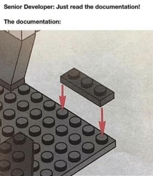 It do be like that: Senior Developer: Just read the documentation!  The documentation:  20 It do be like that
