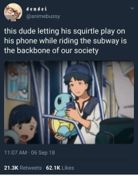 Pokémon deserve some wholesomeness too: sensei  @animebussy  this dude letting his squirtle play on  his phone while riding the subway is  the backbone of our society  11:07 AM 06 Sep 18  21.3K Retweets 62.1K Likes Pokémon deserve some wholesomeness too