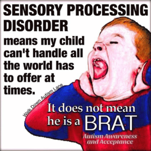 #sensoryprocessingdisorder: SENSORY PROCESSING  DISORDER  means my child  can't handle all  the world has  to offer at  times. s  It does not mean  he is a BRAT  Autism Awareness  and Acceptance #sensoryprocessingdisorder