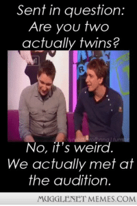 """Memes, Weird, and Twins: Sent in question  Are you two  actually twins?  No, it's weird  We actually met at  the audition  MUGGLENET MEMES.COM <p>Such a coincidence!  <a href=""""http://ift.tt/1FCOwIk"""">http://ift.tt/1FCOwIk</a></p>"""