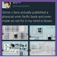 just wanna know where to get this (cr.owner): @seokjinyeobo  Some c-fans actually published a  physical vmin fanfic book and even  made an ost for it my mind is blown just wanna know where to get this (cr.owner)