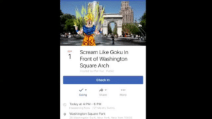 Goku, New York, and Scream: SEP  Scream Like Goku In  Front of Washington  Square Arch  Check In  Going  Share  More  O Today at 4 PM- 6 PM  Haopening Now 2 Mestly Sun  o  Washington Square Park  Washungton Sq  N New York New York 1000 thinksquad: