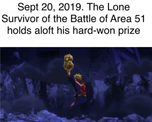 Anime, Survivor, and Sept: Sept 20, 2019. The Lone  Survivor of the Battle of Area 51  holds aloft his hard-won prize Onward, Weebs, to Victory!