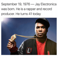 Jay Electronica: September 19, 1976-Jay Electronica  was born. He is a rapper and record  producer. He turns 41 today
