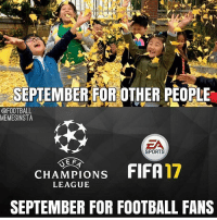 Lol true tag a friend who understands!: SEPTEMBER FOR OTHER PEOPLE  @FOOTBALL  MEMESINSTA  EA  SPORTS  E F  FIFA17  CHAMPIONS  LEAGUE  SEPTEMBER FOR FOOTBALL FANS Lol true tag a friend who understands!