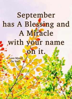love myself: September  has A Blessing and  A Miracle  with your name  on it.  I Love Myself  Do You?