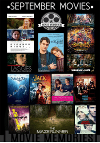 Memes, Dolphin, and Dolphins: SEPTEMBER MOVIES.  MOVIE MEMORIES  THE  SKELETON  TWINS  E L E A N O R  OTHE  R I  G B Y  IN CINEMAS SEPT 12  LAGGIES  Entertainment  200000 DAY ow EARTH  FOREVER YOUNG FOREVER ALONE  JACK  Dolphin ale  TWO NIGHT STAND  OU  THE  MAZE RUNNER September Movies!