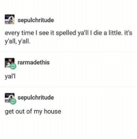 yard sard - Max textpost textposts: Sepulchritude  every time see it spelled ya'll l die a little. it's  y'all, y'all.  rarmad ethis  yal'l  Sepulchritude  get out of my house yard sard - Max textpost textposts