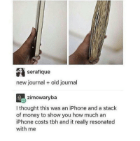 Memes, 🤖, and Journal: serafique  new journal old journal  zimowaryba  I thought this was an iPhone and a stack  of money to show you how much an  iPhone costs tbh and it really resonated  with me UGH SCREAMING, I love watching Jimin dance Edit: yes I mean BTS