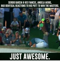 Memes, Masters, and Awesome: SERGIO GARCIA G HIS FIANCEE, ANGELA AKINS,  HAD IDENTICAL REACTIONS TO HIS PUTT TO WIN THE MASTERS.  JUST AWESOME The pure joy of winning the Masters.