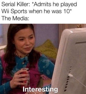 There must be some connection…: Serial Killer: *Admits he played  Wii Sports when he was 10*  The Media:  Interesting There must be some connection…