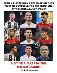Memes, Respect, and Women: SERIE A PLAYERS HAD A RED MARK ON THEIR  FACES THIS WEEKEND FOR THE ELIMINATION  OF VIOLENCE AGAINST WOMEN  TIP  ORGANIZATION  A BIT OF A CLASS BY THE  ITALIAN LEAGUE!  AZRORGANIZATION Respect