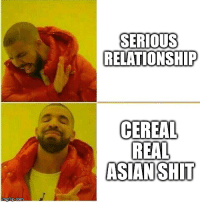 Asian: SERIOUS  RELATIONSHIP  CEREAL  REAL  ASIAN SHIT
