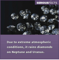 neptunes: SERIOUSFACTS  Due to extreme atmospheric  conditions, it rains diamonds  on Neptune and Uranus.