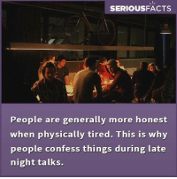 Memes, 🤖, and Confessions: SERIOUSFACTS  People are generally more honest  when physically tired. This is why  people confess things during late  night talks.