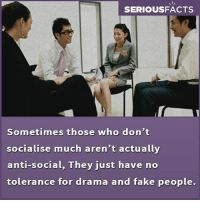 Anti Socialism: SERIOUSFACTS  Sometimes tnose who don T  socialise much aren'tactually  anti-social, They just have no  tolerance for drama and fake people.