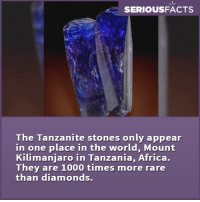 Memes, 🤖, and Tanzania: SERIOUSFACTS  The Tanzanite stones only appear  in one place in the world, Mount  Kilimanjaro in Tanzania, Africa.  They are 1000 times more rare  than diamonds.