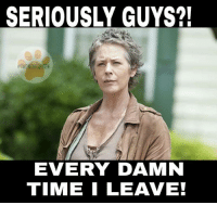 Serious Guy: SERIOUSLY GUYS?!  DEMEQUEEN  EVERY DAMN  TIME I LEAVE!