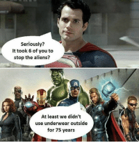 Shot fired. Follow @9gag @9gagmobile 9gag superheroes marvel dc avengers: Seriously?  It took 6 of you to  stop the aliens?  M At least we didn't  use underwear outside  for 75 years Shot fired. Follow @9gag @9gagmobile 9gag superheroes marvel dc avengers