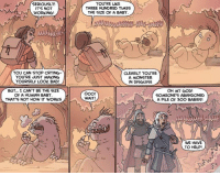Shapeshifter Baggage tvtropes.org/Main/ShapeshifterBaggage Credit: oglaf.com/weepingwoods *NSFW*: SERIOUSLY!  IT'S NOT  WORKING!  YOU CAN STOP CRYING  YOU'RE JUST MAKING  YOURSELF LOOK BAD!  BUT... I CAN'T BE THE SIZE  T  OF A HUMAN BABY  THAT'S NOT HOW IT WORKS  YOU'RE LIKE  THREE HUNDRED TIMES  THE SIZE OF A BABY.  CLEARLY YOU'RE  A MONSTER  IN DISGUISE  OH MY GOD!  OOO!  SOMEONE'S ABANDONED  WAIT!  A PILE OF 3OO BABIES!  WE HAVE  s TO HELP! Shapeshifter Baggage tvtropes.org/Main/ShapeshifterBaggage Credit: oglaf.com/weepingwoods *NSFW*