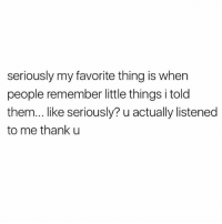 Memes, 🤖, and Them: seriously my favorite thing is when  people remember little things i told  them... like seriously? u actually listened  to me thank u Bless you.