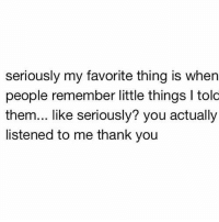 Dope, Memes, and Thank You: seriously my favorite thing is when  people remember little things l told  them... like seriously? you actually  listened to me thank you That shits dope  LIKE my page --> Spectacular
