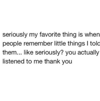 Thank You, Http, and Net: seriously my favorite thing is when  people remember little things I tolc  them... like seriously? you actually  listened to me thank you http://iglovequotes.net/