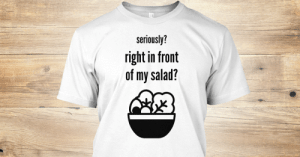 Meme, Seriously, and Right: seriously?  right in front  of my salad? Right In Front Of My Salad Meme - seriously? right in front of my ...