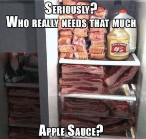 Can you buy too much bacon? via /r/MemeEconomy https://ift.tt/32L0IXf: SERIOUSLY?  WHO REALLY NEEDS THAT MUCH  uler  APPLESAUCE  APPLE SAUCE? Can you buy too much bacon? via /r/MemeEconomy https://ift.tt/32L0IXf