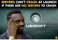 Ubisoft Servers: SERVERS CAN'T CRASH  AT LAUNCH  IF THERE ARE  NO SERVERS  TO CRASH  UBISOFT