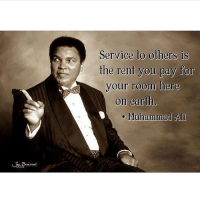 "Memes, Muhammad Ali, and 🤖: Service to others is  the rent you pay for  your room here  on earth.  Muhammad Ali Are you paying your rent? What are you actually doing? Are you being useful to your people, your culture and yourself? Are you nourishing your temple with alkaline, electrical life foods. Are you teaching others what you know, not just for a fee, because the divine knowledge bestowed upon you didn't cost you anything. Are you building with your people, or are you only investing in other communities, we aren't all one big happy community, if we were then Africans wouldn't have-own the least money, resources and power globally. Yet Africa is the richest continent... Are you practicing health care not sick care... don't only eat well when you are sick, food is medicine, medicine is food. If you aren't part of the solution you are part of the problem. What are you doing to better yourself so that you can be useful to your culture? Are you practising group economics? Are you practicing self (knowledge of) education. What are you going to leave behind for your children, they can't eat Instagram pictures. Having a ""good body"" is not a good enough reason for existing, who are you uplifting. Do you spend too much time on your phone and not enough time bettering yourself. You know you need to stretch, you know you need to workout more, you know you need to meditate, you know you need to work on your relationships with your family. Are you going to have an amazing year? It won't just happen, you need to be proactive. What are you doing for the people where you live? Are you going to stop having sex with random, trying to find love without spirituality. Are you trying your hardest to be the best human being you can be? I am, that is why I am always happy ❤ chakabars"