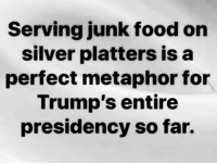 Food, Memes, and Http: Serving junk food on  silver platters isa  perfect metaphor for  Trump's entire  presidency so far. 25 Brutally Hilarious Memes Proving Trump Is A Joke: http://bit.ly/2wyx073