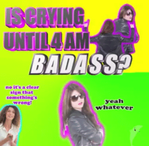 : SeRVING  UNTIL4AM  BADASS  no it's a clear  sign that  something's  wrong  yeah  whatever
