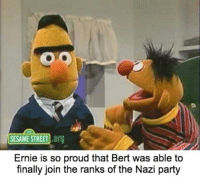 Sesame Street: SESAME STREET o  Ernie is so proud that Bert was able to  finally join the ranks of the Nazi party