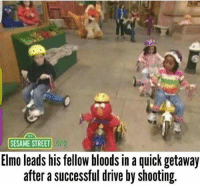 Drive By: SESAME STREET Or  Elmo leads his fellow bloods in a quick getaway  after a successful drive by shooting.