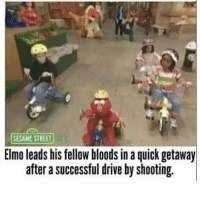 Elmo an OG: SESAME STREETr  Elmo leads his fellow bloods in a quick getaway  after a successful drive by shooting. Elmo an OG