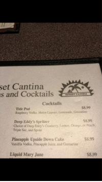 "Juice, Memes, and Cake: set Cantina  s and CocktailsAAE  SUNSET CARTINA  Cocktails  $8.99  Tide Pod  Raspberry Vodka. Melon Ligeuer, Lemonade, Grenadine  $899  Deep Eddy's Spritzer  Choice of Deep Eddy's Cranberry.Lemon. Orange or Peach  Triple Sec, and Sprite  $899  Pineapple Upside Down Cake  Vanilla Vodka, Pineapple Juice, and Grenadine  Liquid Mary Jane  $899 <p>Tide pod memes have normified to the point where they&rsquo;re on drink menus. Time to sell? via /r/MemeEconomy <a href=""http://ift.tt/2Dp2zs8"">http://ift.tt/2Dp2zs8</a></p>"