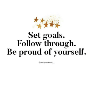 Goals, Laundry, and Dish: Set goals  Follow through  Be proud of yourself.  @xdaughterofzeus these goals do not have to be big! maybe it's do laundry, or fold it, or put a dish in the wash. maybe it's make the bed, open a window, sniff crisp air. feed the pet and yourself. drink water!!!!!